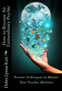 28 best psychic and out of body images on pinterest psychics extraordinary psychic proven techniques to master your natural psychic abilities debra lynne katz books fandeluxe Choice Image