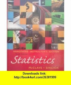 Statistics Annoted Instructors Edition (9780131498181) James T. McClave, Terry Sincich , ISBN-10: 0131498185  , ISBN-13: 978-0131498181 ,  , tutorials , pdf , ebook , torrent , downloads , rapidshare , filesonic , hotfile , megaupload , fileserve