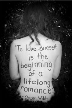 """To love oneself is the beginning of a lifelong romance."" - Oscar Wilde is the best :)"