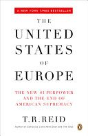 The United States of Europe: The New Superpower and the End of American Supremacy - T.R. Reid
