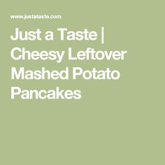 Just a Taste | Cheesy Leftover Mashed Potato Pancakes