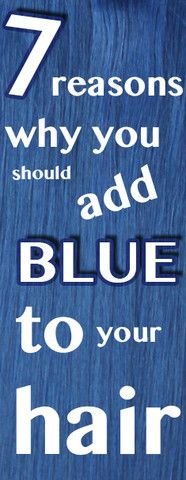 7 reasons why you should add BLUE to your hair!