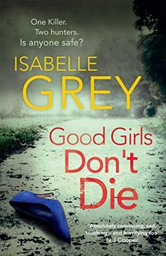 Good Girls Don't Die: DI Grace Fisher 1 by Isabelle Grey https://www.amazon.co.uk/dp/B00JIV9RDS/ref=cm_sw_r_pi_dp_x_K3.BybNZXM784