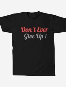 give up,T.Shirt,kaos,don't ever,give up,