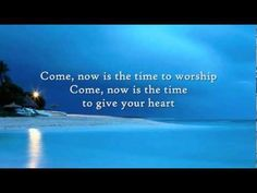 Come Now is the time to Worship - Instrumental with lyrics (+playlist)