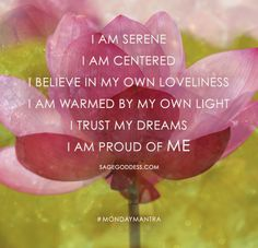 Happy Monday, goddesses. Let this mantra, and the beauty of spring fill you up, and carry you through the week <3