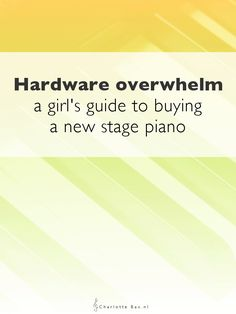Hardware overwhelm: a girl's guide to buying a new stage piano • CharlotteBax.nl