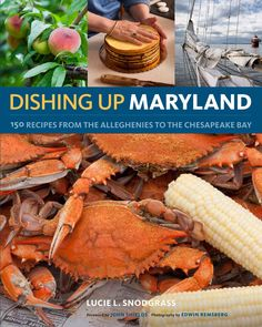 Dishing Up Maryland: 150 Recipes from the Alleghenies to the Chesapeake Bay