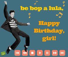Be bop a lula, Happy Birthday, Girl!