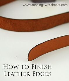 Running With Scissors: How To Finish Leather Edges Tutorial and Giveaway! Sewing Leather, Leather Cuffs, Leather Belts, Leather Tooling, Leather Jewelry, Leather Handbags, Soft Leather, Leather Hides, Leather Crafting