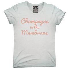 Champagne In The Membrane Shirt, Hoodies, Tanktops