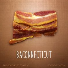 Baconnecticut... Part of The Foodnited States. 42/50.