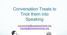 Conversation Treats to Trick  them into Speaking - an #iwla15 presentation by Christine McCormick and Loni OGrady