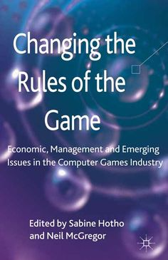 CHANGING THE RULES OF THE GAME: ECONOMIC AND MANAGEMENT ISSUES IN THE COMPUTER GAMES INDUSTRY