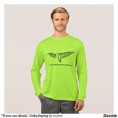 """""""If you are afraid. """"Joke and Saying T-Shirt"""
