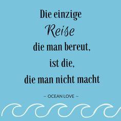 Die einzige Reise die man bereut, ist die, die man nicht macht. | Sprüche | Zitate | schöne | lustig | Meer | Ozean | Wanderlust | Reisen | Travel | Journey | Inspiration | Meerweh | Ocean Love | Motivation | Quotes #travel #reise #journey #sprüche #wanderlust #explore