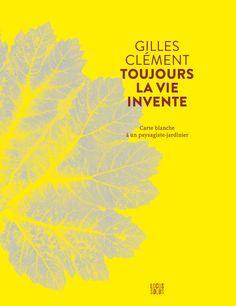 Toujours la vie invente. Carte blanche à un paysagiste-jardinier – éd. Locus Solus - Librairie Dialogues