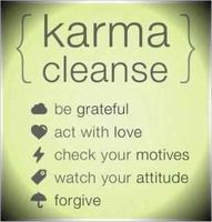 karma cleanse: be grateful, act with love, check your motives, watch your attitude and forgive. #karma #quote #words #inspiration