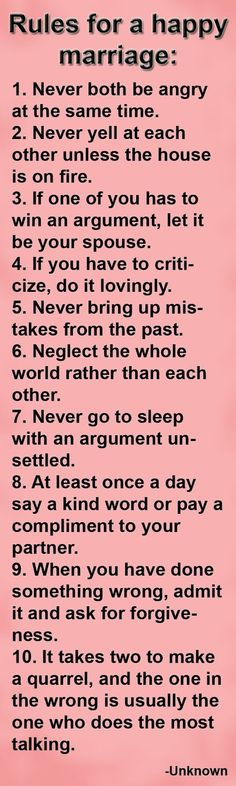 """Rules of happy marriage Say """"Good night"""" every night, regardless of how you feel This tells your partner that, regardless of how upset you are with him or her, you still want to be in the relationship. It says that what you and your partner have is bigger than any single upsetting incident."""