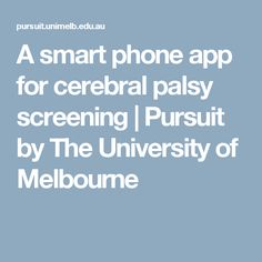 A smart phone app for cerebral palsy screening | Pursuit by The University of Melbourne