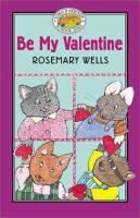 BR WEL Be my valentine : Wells, Rosemary. : Book, Regular Print Book : Toronto Public Library
