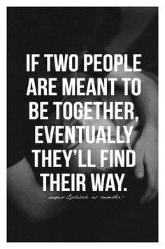 That's a crock of shit...if two people want to be together they fight to be together.haha