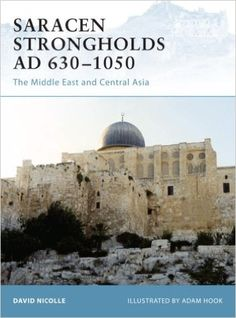 Saracen Strongholds AD 630-1050: The Middle East and Central Asia (Fortress): David Nicolle, Adam Hook: 9781846031151: Amazon.com: Books