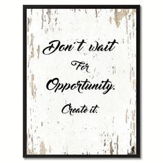 Don't Wait For Opportunity Create It Inspirational Quote Saying Canvas Print Picture Frame Home Decor Wall Art x - Shabby Chic) Black Motivational Quotes, Inspirational Quotes, Positive Quotes, Positive Affirmations, Positive Vibes, Create Quotes, Graduation Quotes, Shops, Mothers Day Quotes