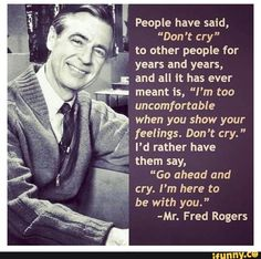 Rogers quotes, Fred Rogers quotes, when people say don't cry Great Quotes, Quotes To Live By, Me Quotes, Inspirational Quotes, Motivational, Uplifting Quotes, Mr Rodgers, Cool Words, Wise Words