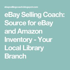 eBay Selling Coach: Source for eBay and Amazon Inventory - Your Local Library Branch