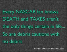 Every #NASCAR fan knows DEATH & TAXES aren't the only things certain in life...