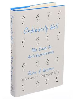 Book Review: 'Ordinarily Well: The Case for Antidepressants' - NYTimes.com