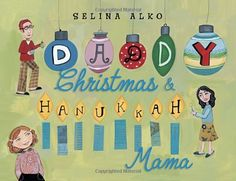 Daddy Christmas and Hanukkah Mama by Selina Alko http://www.amazon.com/dp/0375860932/ref=cm_sw_r_pi_dp_rAsFub0E2EG69