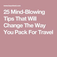 25 Mind-Blowing Tips That Will Change The Way You Pack For Travel