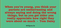 Best Parents Quotes Collection - Page 2 of 49 - 365 Quotes Good Parenting Quotes, 365 Quotes, Tom Daley, Team Gb, You Really, Getting Old, Growing Up, Thinking Of You, Appreciation