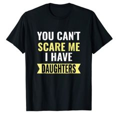 Perfect shirt for Dads with Daughters, for Father's Day! Best Dad Quotes, Daughters, Dads, Mens Tops, T Shirt, Supreme T Shirt, Tee Shirt, Fathers, Sisters