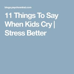 11 Things To Say When Kids Cry   Stress Better