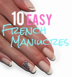 10 easy ideas... Fun twists on the traditional French Manicure!