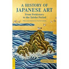 A History Of Japanese Artt Offers Readers Comprehensive View Art Through Eyes