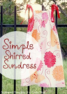 Great way to practice shirring with elastic thread!! Scattered Thoughts of a Crafty Mom: Simple Shirred Sundress Tutorial