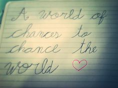 A world of chances to change the world....     My creation :3
