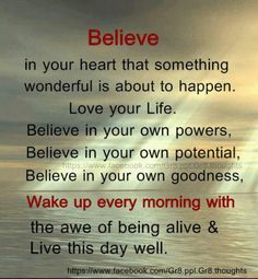 There is little else to do but believe-                                                Francey Coleman I hope you are having an amazing day!!!