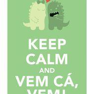 Keep Calm and Vem Cá Vem