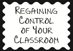 Regaining Control of Your Classroom - The Organized Classroom Blog