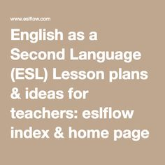 English as a Second Language (ESL) Lesson plans & ideas for teachers: eslflow index & home page English Lesson Plans, Esl Lesson Plans, English Lessons, Learn English, Teaching Grammar, Teaching Tips, Teaching English, English For Beginners, Esl Lessons