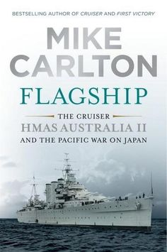 "Read ""Flagship The Cruiser HMAS Australia II and the Pacific War on Japan"" by Mike Carlton available from Rakuten Kobo. The cruiser HMAS Australia II and the Pacific War on Japan In the grand old battle cruiser HMAS Australia I was su. Admiralty Law, Douglas Macarthur, Royal Australian Navy, Heavy Cruiser, Leyte, The Sydney Morning Herald, Battleship, First Night, World War Ii"