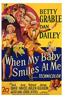 When My Baby Smiles at Me // Directed by Walter Lang Produced by George Jessel Written by Elizabeth Reinhardt Lamar Trotti George Manker Watters (play) Arthur Hopkins (play) Starring Betty Grable Dan Dailey Music by Alfred Newman Cinematography Harry Jackson Editing by Barbara McLean Distributed by 20th Century Fox Release date(s) November 10, 1948