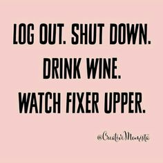My Tuesday night obsession | Log out. Shut down. Drink wine. Watch Fixer Upper. | HGTV | Magnolia Homes | Joanna Gaines