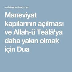Maneviyat kapılarının açılması ve Allah-ü Teâlâ'ya daha yakın olmak için Dua Allah, Prayers, Quotes, Tips, Amigurumi, Quotations, Prayer, Beans, Quote