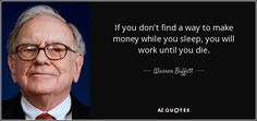 Warren Buffett said: 'If you don't find a way to make money while you sleep, you will work until you die.' Thankfully with MyAdvertisingPays you can do just that! It's great going to bed knowig that when you wake you will have a fistful of dollars in your account!!